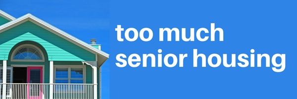 graphic stating too much senior housing